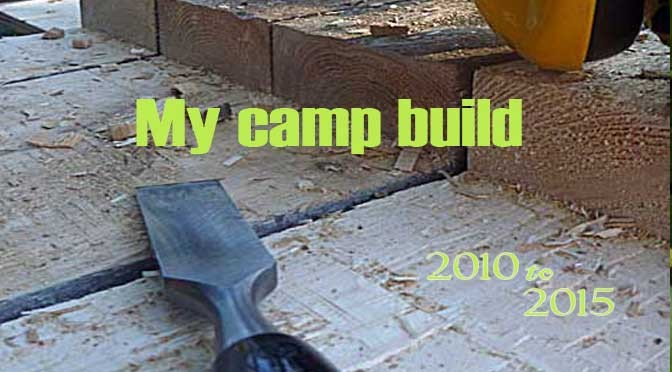 My camp build — 2010 to 2015